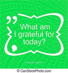 co, wdzięczny, prosty, zacytować, motivational, quote., inspiracyjny, dodatni, modny, today., design.
