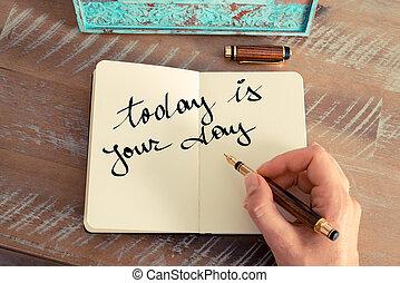 pojęcie, tekst, motivational, twój, dzień, dzisiaj, handwritten