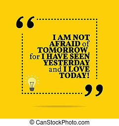 przestraszony, miłość, inspiracyjny, motivational, quote., wczoraj, nie mieć, zobaczony, jutro, today!