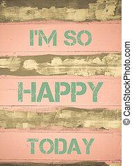 zacytować, motivational, tak, jestem, dzisiaj, szczęśliwy